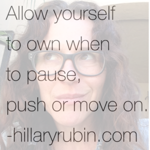 When to pause, when to push & when to move on
