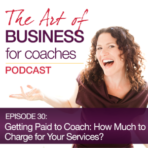 Episode #30: Getting Paid to Coach: How Much to Charge for Your Services?
