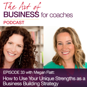 Episode #33 with Megan Flatt: How to use Your Unique Strengths as a Business Building Strategy