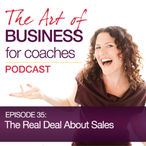 Episode #35: The Real Deal About Sales (and how to see it as a spiritual practice)
