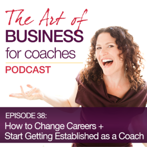 Episode #38: How to Change Careers + Start Getting Established as a Coach