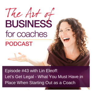 Episode #43 with Lin Eleoff: Let's Get Legal – What You Must Have in Place When Starting Out as a Coach