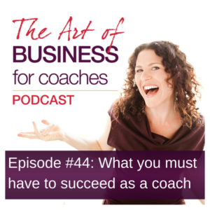 Episode #44: What You Must Have to Succeed as a Coach